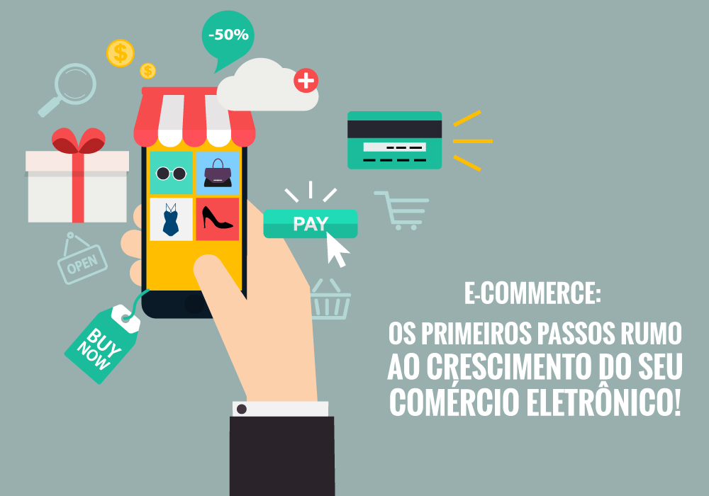 E-commerce: Os Primeiros Passos Rumo Ao Crescimento Do Seu Comércio Eletrônico!